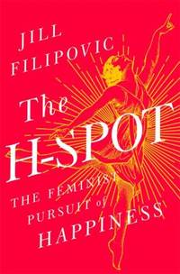 The H-Spot : The Feminist Pursuit of Happiness