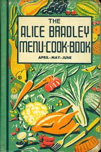 The Alice Bradley Menu-Cook-Book. Menus, Marketing Lists and Recipes. April-May-June