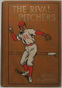 The Rival Pitchers: A Story of College Baseball by CHADWICK, Lester - 1910