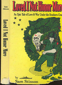Loved I Not Honor More : A Novel. [An Epic Tale of Love & War Under the Southern Cross.]