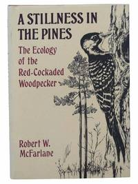 A Stillness in the Pines: The Ecology of the Red-Cockaded Woodpecker (The Commonwealth Fund Book Program)