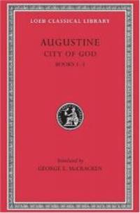 image of Augustine: City of God, Volume I, Books 1-3 (Loeb Classical Library No. 411)