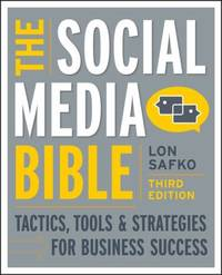 The Social Media Bible : Tactics, Tools, and Strategies for Business Success