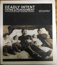 Deadly Intent: Crime & Punishment, Photographs From The Burns Archive