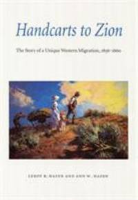 Handcarts to Zion : The Story of a Unique Western Migration, 1856-1860