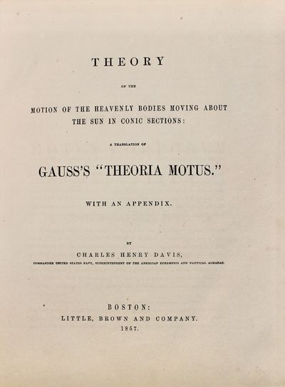 Boston: Little, Brown, 1857 First edition in English of Gauss' chief work on celestial mechanics, in...