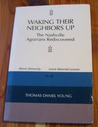 Waking Their Neighbors Up: The Nashville Agrarians Rediscovered (Mercer University Lamar Memorial Lectures Ser.)