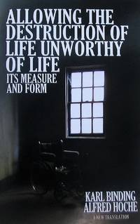 image of Allowing the Destruction of Life Unworthy of Life: Its Measure and Form