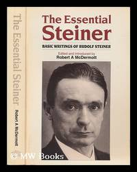 image of The essential Steiner : basic writings of Rudolf Steiner / edited and introduced by Robert A. McDermott