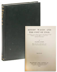 Miners' Wages and the Cost of Coal: An Inquiry into the Wages System in the Bituminous Coal Industry and its Effects on Coal Costs and Coal Conservation