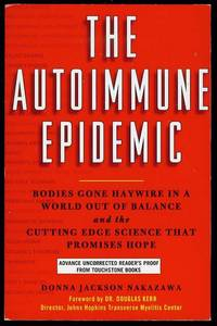The Autoimmune Epidemic: Bodies Gone Haywire in a World Out of Balance - And the Cutting Edge Science That Promises Hope by  Donna Jackson Nakazawa - Paperback - 2008 - from Bookmarc's and Biblio.com