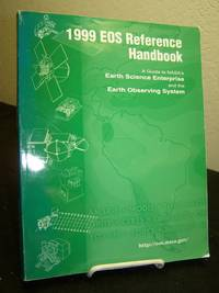 1999 EOS Reference Handbook: A Guide to NASA's Earth Science Enterprise and the Earth Observing System.