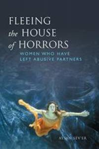 Fleeing the House of Horrors: Women Who Have Left Abusive Partners