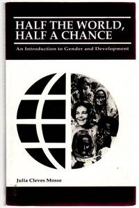 Half the World, Half a Chance: An Introduction to Gender and Development