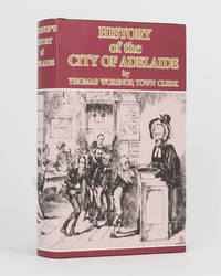 History of the City of Adelaide from ... 1836 to ... 1877 with appendix and map