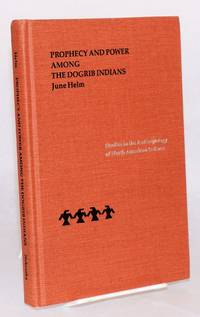 Prophecy and power among the Dogrib Indians by  June Helm - 1994 - from Bolerium Books Inc., ABAA/ILAB (SKU: 144451)