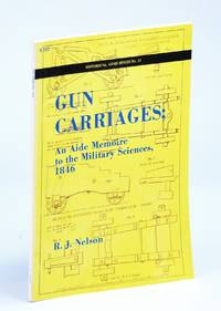 Gun Carriages: An Aide Memoire to the Military Sciences, 1846  (Historical Arms )