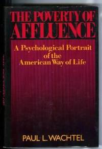 POVERTY OF AFFLUENCE, The: A PSYCHOLOGICAL PORTRAIT OF THE AMERICAN WAY OF LIFE