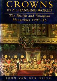 image of Crowns in a Changing World: British and European Monarchies 1901-36