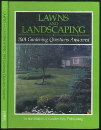 Lawns and Landscaping: 1001 Gardening Questions Answered by The Editors of Garden Way Publishing