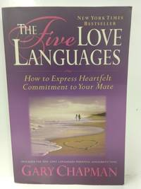 Five Love Languages: How to Express Heartfelt Commitment to Your Mate