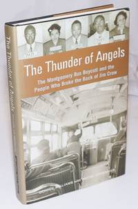 The thunder of angels; the Mongomery bus boycott and the people who broke the back of Jim Crow