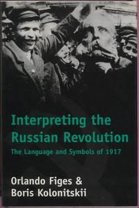 Interpreting the Russian Revolution:  The Language & Symbols of 1917