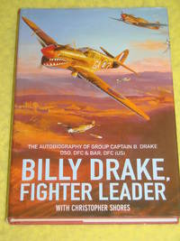 Billy Drake, Fighter Leader. The autobiography of Group Captain B Drake DSO DFC & Bar DFC(US)