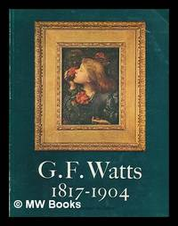 G. F. Watts : a nineteenth century phenomenon : The Whitechapel Art Gallery, London, 22nd January...