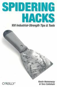 Spidering Hacks : 100 Industrial-Strength Tips and Tools