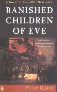 Banished Children of Eve : A Novel of Civil War New York