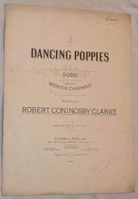 Dancing Poppies: song. Voice and piano. Words by Monica Chapman, music by Robert Coningsby Clarke