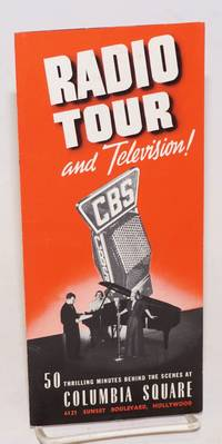 image of Radio Tour, and Television! 50 thrilling minutes behind the scenes at Columbia Square, 6121 Sunset Boulevard, Hollywood. Personalized conducted tour every half hour daily from &c &c adults 40 cents, children 20 cents