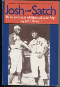Josh and Satch ;  The Life and Times of Josh Gibson and Satchel Paige  The  Life and Times of Josh Gibson and Satchel Paige
