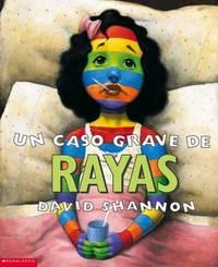 Un Caso Grave de Rayas: (Spanish Language Edition of a Bad Case of Stripes) by David Shannon