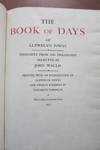 image of THE BOOK OF DAYS OF LLEWELYN POWYS, THOUGHTS FROM HIS PHILOSOPHY SELECTED BY JOHN WALLIS