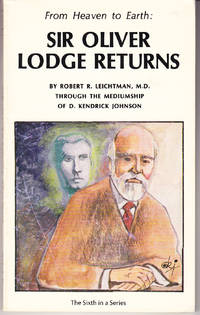 From Heaven to Earth: Sir Oliver Lodge Returns by  Robert R Through the Mediumship of D. Kendrick Johnson Leichtman - Paperback - 1st Printing - 1979 - from John Thompson (SKU: 32320)