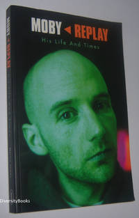 MOBY - Replay: His Life and Times