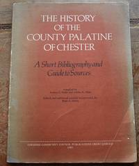 THE HISTORY OF THE COUNTY PALATINE OF CHESTER A Short Bibliography And Guide To Sources