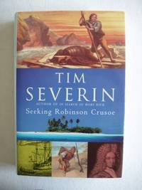 Seeking Robinson Crusoe by  Tim Severin - First Edition - 2002 - from Goldring Books (SKU: 005708)