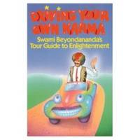 DRIVING YOUR OWN KARMA  Swami Beyondananda's Tour Guide to Enlightenment