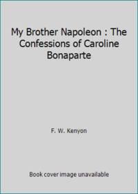 image of My Brother Napoleon : The Confessions of Caroline Bonaparte