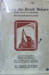 Making the Brush Behave:  Fourteen Lessons in Watercolor Painting with  Twenty-Nine Illustrations
