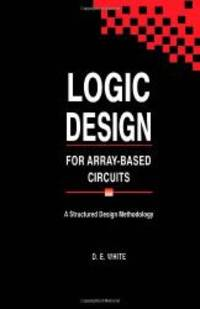 Logic Design for Array-Based Circuits: A Structured Design Methodology by D. E. White - 1992-06-05