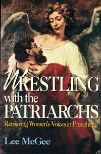 Wrestling With Patriarchs: Retrieving Women's Voices in Preaching