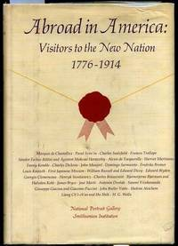 ABROAD IN AMERICA : VISITORS TO THE NEW NATION, 1776-1914