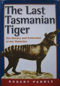 The Last Tasmanian Tiger : the history and extinction of the Thylacine.
