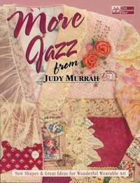 More Jazz from Judy Murrah: New Shapes & Great Ideas for Wonderful Wearable Art