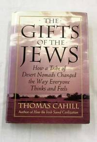 image of The Gifts Of The Jews. How A Tribe Of Desert Nomads Changed The Way Everyone Thinks and Feels