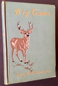 Big Game: A Book for Sportsmen and Nature Lovers